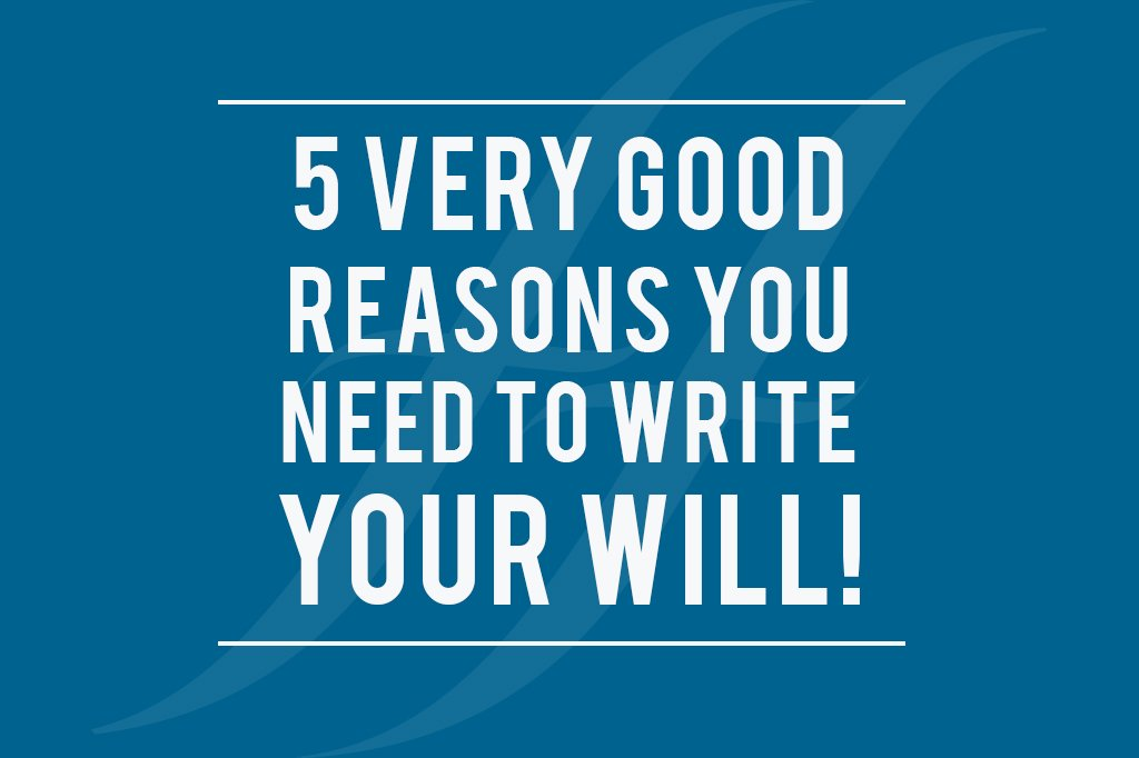 What is a will? 5 very good reasons to write your will