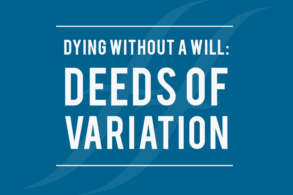 """image text reads """"Dying without a will: deeds of variation"""""""